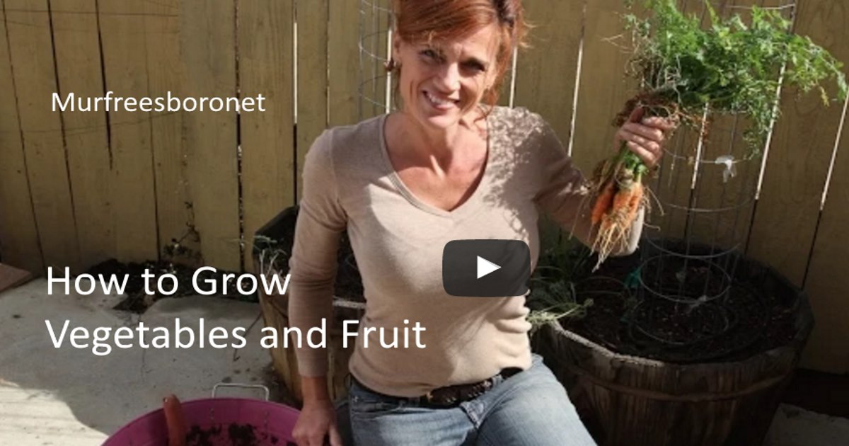 How to Grow Vegetables and Fruit